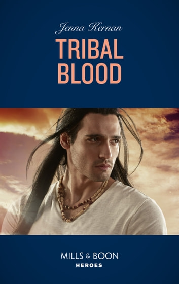 Tribal Blood (Mills & Boon Heroes) (Apache Protectors: Wolf Den, Book 2) ebook by Jenna Kernan