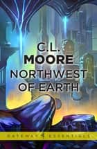 Northwest of Earth ebook by C.L. Moore