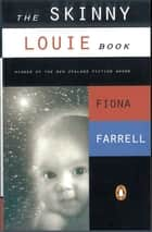 The Skinny Louie Book (Penguin Award Winning Classics) eBook by Fiona Farrell