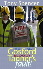 "It's All Gosford ""Bloody"" Tanner's Fault! ebook by Tony Spencer"