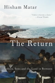 The Return - Fathers, Sons and the Land in Between ebook by Hisham Matar