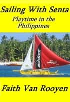 Sailing With Senta: Playtime in the Philippines ebook by Faith Van Rooyen