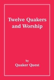 Twelve Quakers and Worship ebook by Quaker Quest
