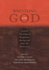 Wrestling with God : Jewish Theological Responses during and after the Holocaust ebook by Steven T. Katz;Shlomo Biderman;Gershon Greenberg