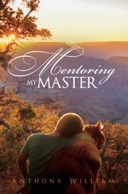 Mentoring My Master ebook by Anthony William