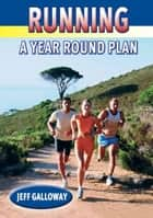 Running - A Year Round Plan eBook by Galloway, Jeff
