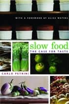 Slow Food - The Case for Taste ebook by Carlo Petrini, William McCuaig, Alice Waters