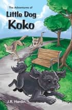 The Adventures of Little Dog Koko ebook by J.R. Hardin