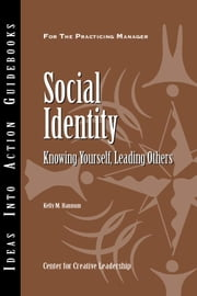 Social Identity: Knowing Yourself, Leading Others ebook by Hannum, Kelly M.