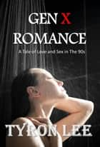 GEN X Romance ebook by Tyron Lee