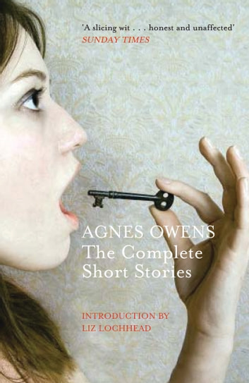 Agnes Owens: The Complete Short Stories ebook by Agnes Owens