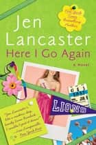 Here I Go Again ebook by Jen Lancaster