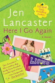 Here I Go Again - A Novel ebook by Jen Lancaster