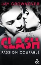 Clash T2 : Passion coupable - Après Marked Men, la nouvelle série New Adult de Jay Crownover ebook by Jay Crownover