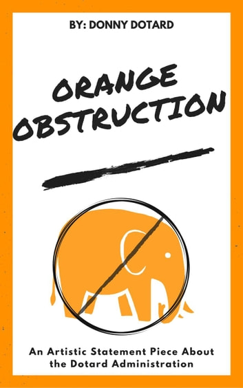 Orange Obstruction  An Artistic Statement Piece About The Dotard Administration Ebook By Donny