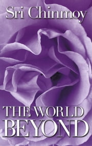 The World Beyond ebook by Sri Chinmoy