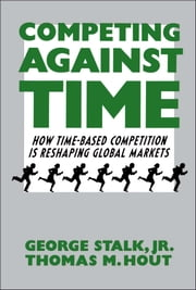 Competing Against Time - How Time-Based Competition is Reshaping Global Mar ebook by Kobo.Web.Store.Products.Fields.ContributorFieldViewModel