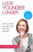 Look Younger Longer ebook by Richard Payne