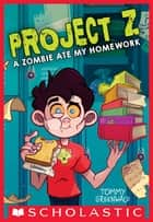 A Zombie Ate My Homework (Project Z #1) ebook by Tommy Greenwald