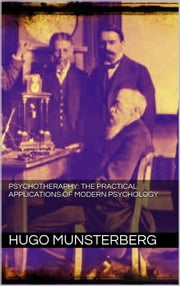 PSYCHOTHERAPY: the practical applications of modern psychology ebook by Hugo Münsterberg