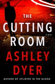 The Cutting Room - A Novel ebook by Ashley Dyer