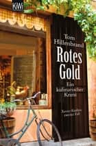 Rotes Gold - Ein kulinarischer Krimi. Xavier Kieffers zweiter Fall ebook by Tom Hillenbrand