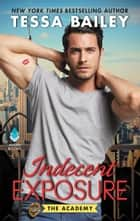 Indecent Exposure - The Academy ebook by Tessa Bailey