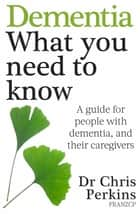 Dementia: What You Need to Know ebook by Chris Perkins
