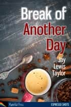 Break of Another Day ebook by Jay Lewis Taylor