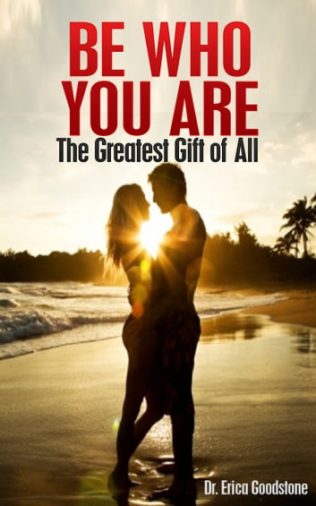 Be Who You Are: The Greatest Gift of All ebook by Dr. Erica Goodstone