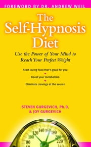 The Self-Hypnosis Diet - Use the Power of Your Mind to Reach Your Perfect Weight ebook by Steven Gurgevich, PHD,Joy Gurgevich
