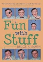 Fun with Stuff ebook by Bruce A. Smith
