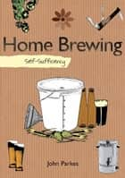 Self-sufficiency Home Brewing ebook by John Parkes