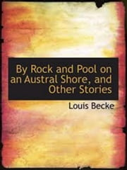 By Rock and Pool on an Austral Shore, and Other Stories ebook by Louis Becke