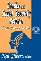Gender and Social Security Reform - What's Fair for Women? ebook by Neil Gilbert