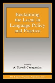 Reclaiming the Local in Language Policy and Practice ebook by A. Suresh Canagarajah
