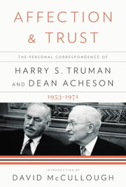 Affection and Trust - The Personal Correspondence of Harry S. Truman and Dean Acheson, 1953-1971 ebook by Harry S. Truman,Dean Acheson,David C. Acheson,David McCullough,Ray Geselbracht