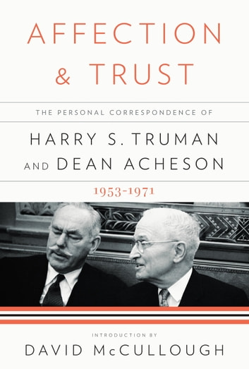 Affection and Trust - The Personal Correspondence of Harry S. Truman and Dean Acheson, 1953-1971 ebook by Harry S. Truman,Dean Acheson