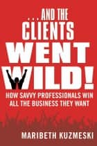...And the Clients Went Wild! ebook by Maribeth Kuzmeski