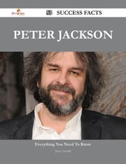 Peter Jackson 53 Success Facts - Everything you need to know about Peter Jackson ebook by Joyce Arnold
