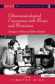 Ethnomusicological Encounters with Music and Musicians - Essays in Honor of Robert Garfias ebook by Timothy Rice