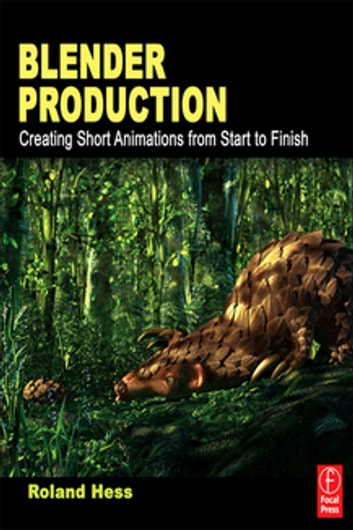Blender Production - Creating Short Animations from Start to Finish eBook by Roland Hess