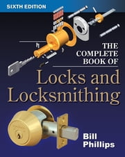 The Complete Book of Locks and Locksmithing ebook by Bill Phillips