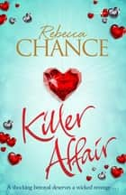Killer Affair - The Sexiest, Most Gripping Thriller You'll Read This Year eBook by Rebecca Chance