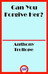 Can You Forgive Her? (Illustrated) ebook by Anthony Trollope