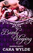 Bearly Sleeping - Fairy Tales with a Shift ebook by Cara Wylde