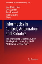 Informatics in Control, Automation and Robotics - 10th International Conference, ICINCO 2013 Reykjavík, Iceland, July 29-31, 2013 Revised Selected Papers ebook by Jean-Louis Ferrier,Oleg Gusikhin,Kurosh Madani,Jurek Sasiadek