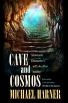 Cave and Cosmos ebook by Michael Harner