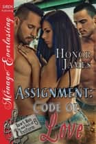 Assignment: Code of Love ebook by Honor James