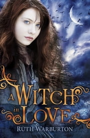 A Witch in Love ebook by Ruth Warburton
